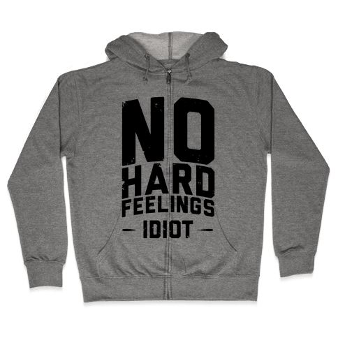 No Hard Feelings, Idiot Zip Hoodie