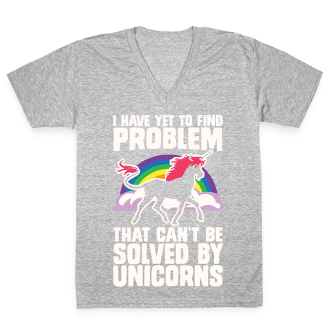 I Have Yet To Find A Problem That Can't Be Solved By Unicorns V-Neck Tee Shirt