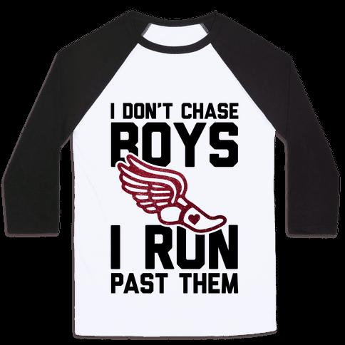 I Don't Chase Boys I Run Past Them Baseball Tee