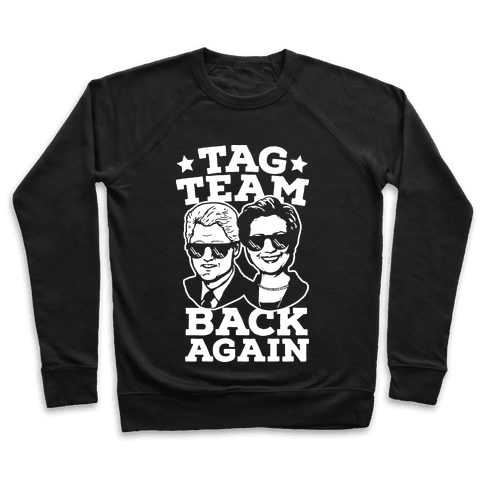 Tag Team Back Again Hillary Clinton & Bill Clinton Pullover