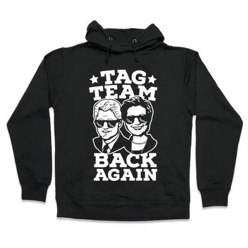 Tag Team Back Again Hillary Clinton & Bill Clinton Hooded Sweatshirt