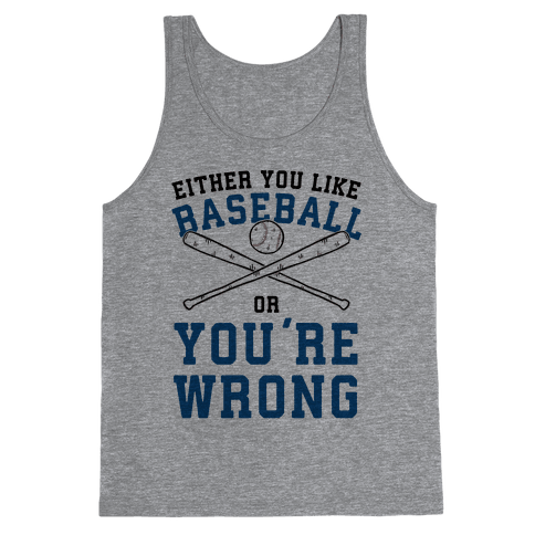 Either You Like Baseball Or You're Wrong Tank Top