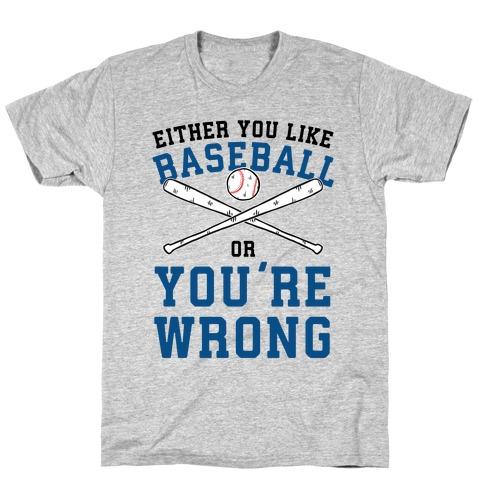 Either You Like Baseball Or You're Wrong T-Shirt