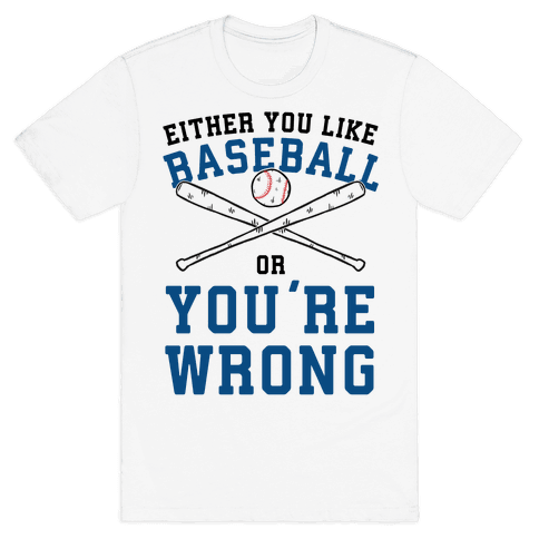 Either You Like Baseball Or You're Wrong Mens T-Shirt