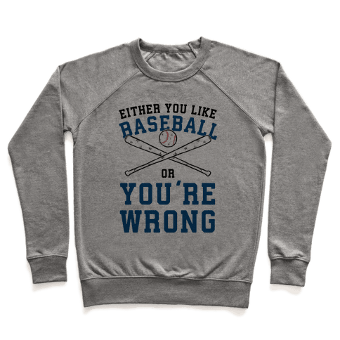 Either You Like Baseball Or You're Wrong Pullover