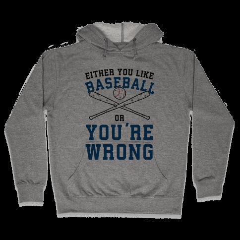 Either You Like Baseball Or You're Wrong Hooded Sweatshirt