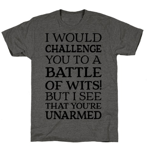 I Would Challenge You To A Battle Of Wits T-Shirt