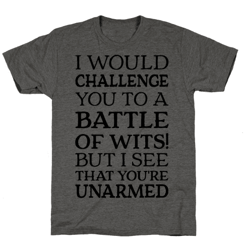I Would Challenge You To A Battle Of Wits