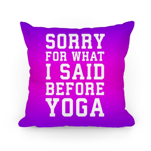 Sorry For What I Said Before Yoga Pillow