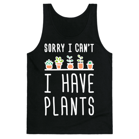 Sorry I Can't I Have Plants Tank Top