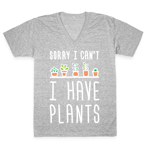 Sorry I Can't I Have Plants V-Neck Tee Shirt