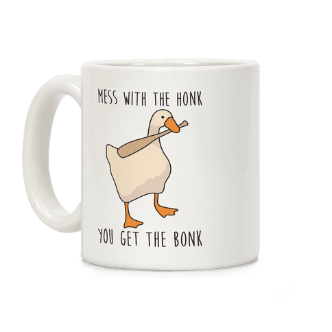Mess With The Honk You Get The Bonk Coffee Mug