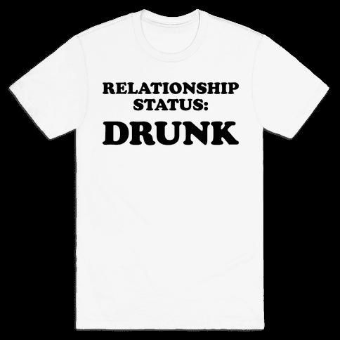 Relationship Status: Drunk Mens T-Shirt