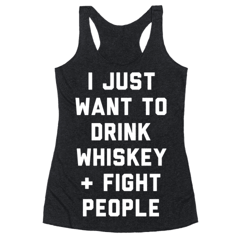 I Just Want To Drink Whiskey & Fight People Racerback Tank Top