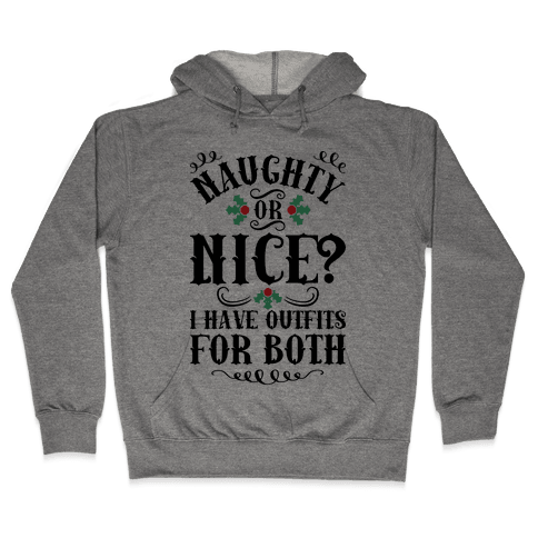 Naughty Or Nice I Have Outfits For Both Hooded Sweatshirt