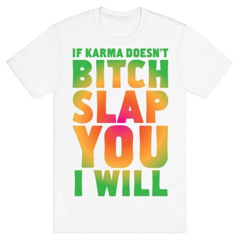 Karma Bitch Slap T-Shirt
