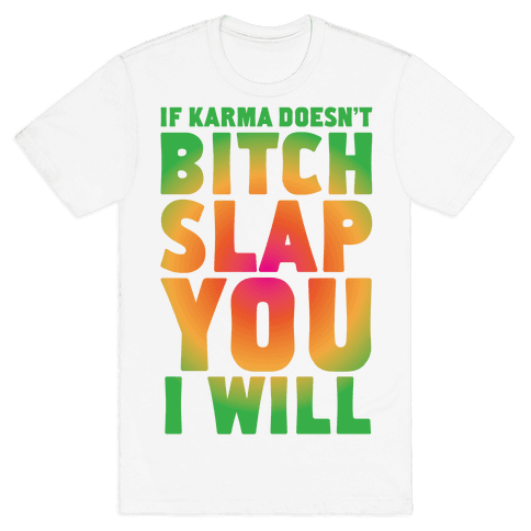 Karma Bitch Slap Mens T-Shirt