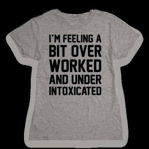 I'm Feeling A Bit Overworked Womens T-Shirt