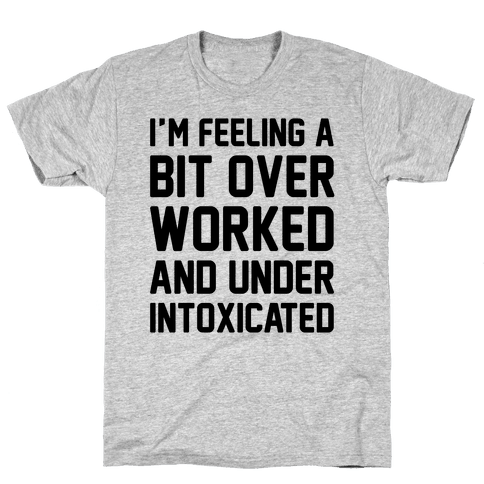 I'm Feeling A Bit Overworked Mens T-Shirt