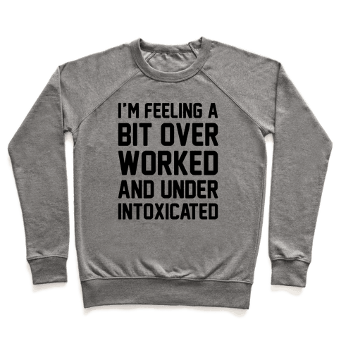 I'm Feeling A Bit Overworked Pullover