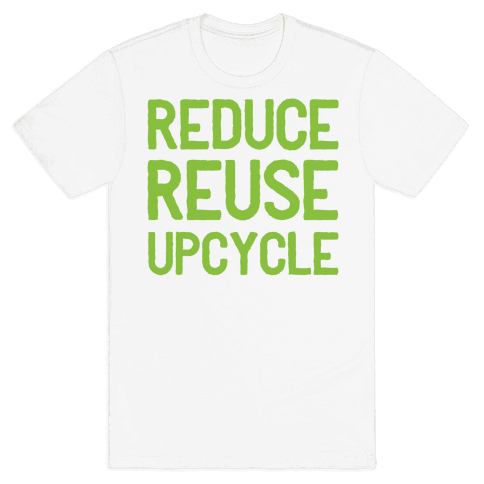 Reduce Reuse Upcycle Mens T-Shirt