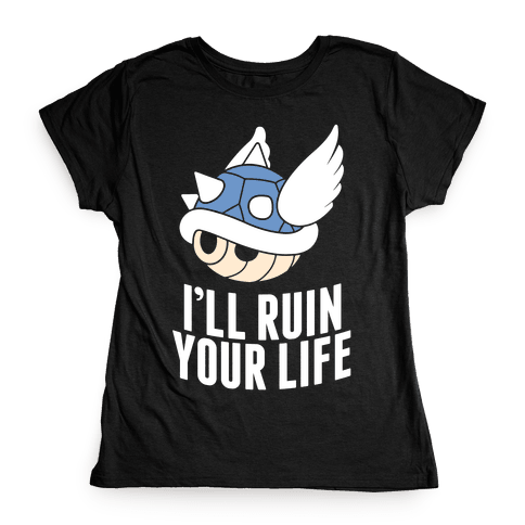Blue Shell Will Ruin Your Life Womens T-Shirt