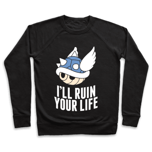 Blue Shell Will Ruin Your Life Pullover