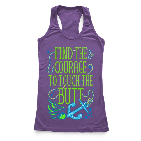Find the Courage to Touch the Butt Racerback Tank Top