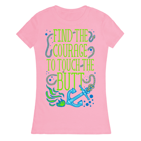 Find the Courage to Touch the Butt Womens T-Shirt