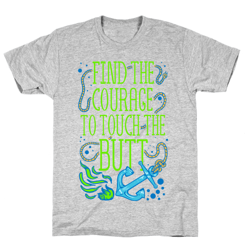 Find the Courage to Touch the Butt Mens T-Shirt