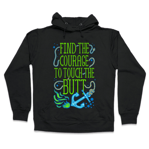 Find the Courage to Touch the Butt Hooded Sweatshirt