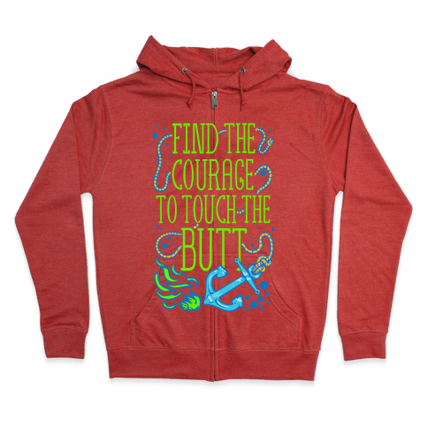 Find the Courage to Touch the Butt Zip Hoodie