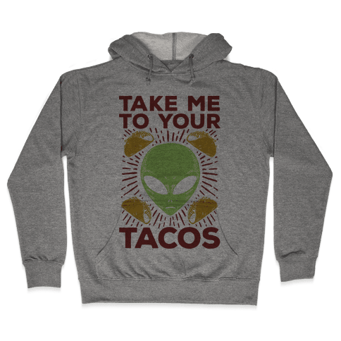 Take Me to Your Tacos Hooded Sweatshirt