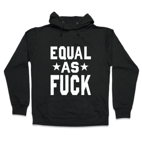 Equal As F*** Hooded Sweatshirt