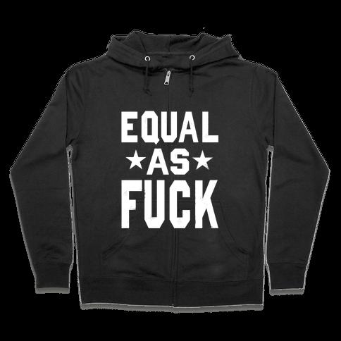 Equal As F*** Zip Hoodie