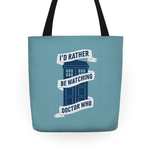I'd Rather Be Watching Doctor Who Tote
