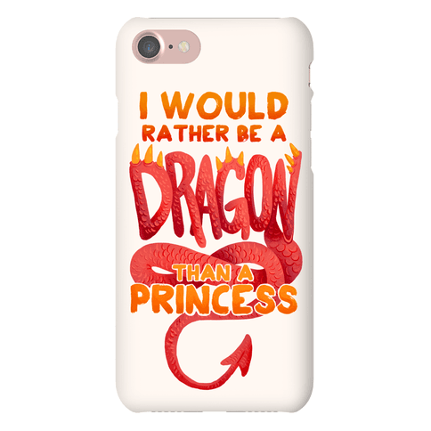 I Would Rather Be A Dragon Than A Princess Phone Case