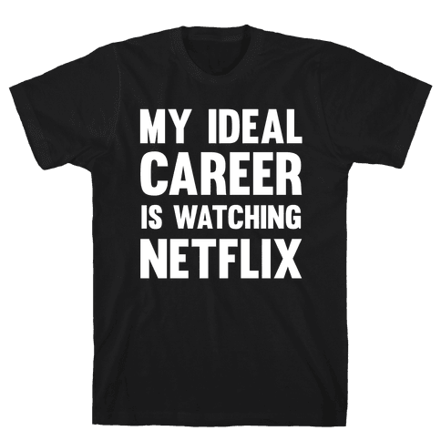 My Ideal Career Is Watching Netflix Mens T-Shirt