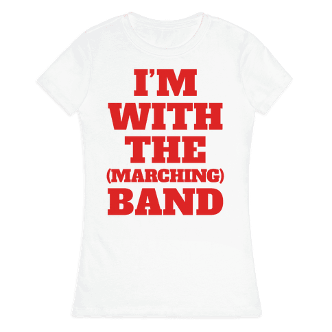 I'm With the (Marching) Band Womens T-Shirt