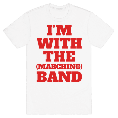 I'm With the (Marching) Band Mens T-Shirt