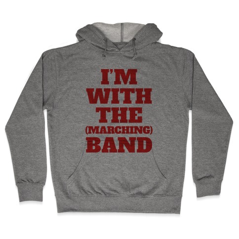 I'm With the (Marching) Band Hooded Sweatshirt
