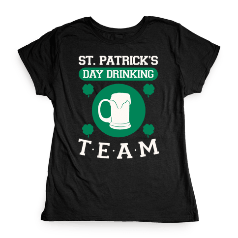 St. Patrick's Day Drinking Team Womens T-Shirt