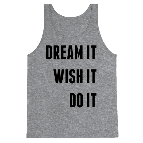 Dream It Wish It Do It Tank Top