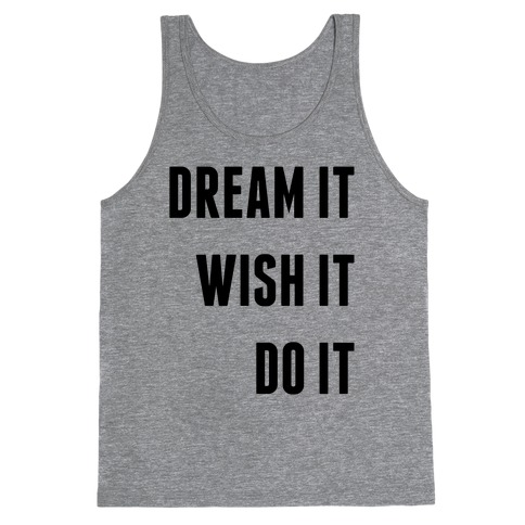 Dream It Wish It Do It Tank Top