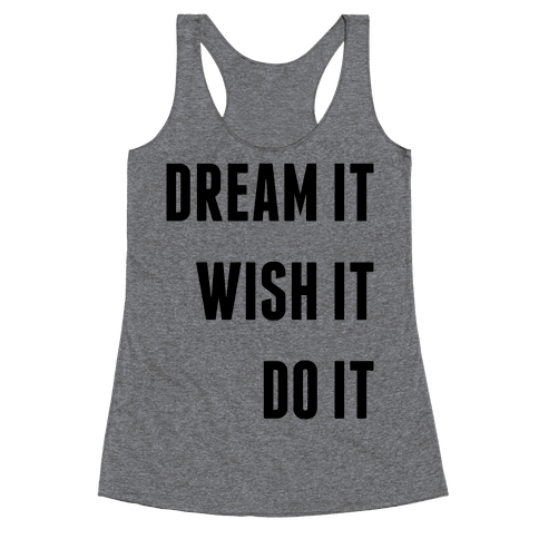 Dream It Wish It Do It Racerback Tank Top