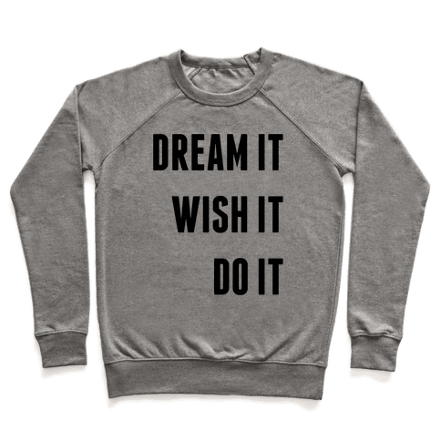 Dream It Wish It Do It Pullover