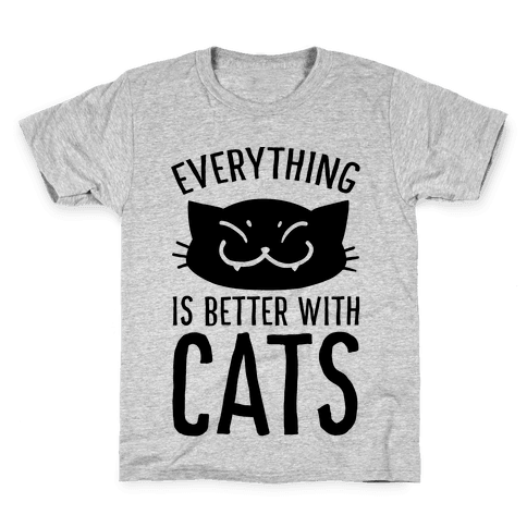Everything is Better With Cats Kids T-Shirt