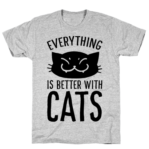 Everything is Better With Cats Mens T-Shirt