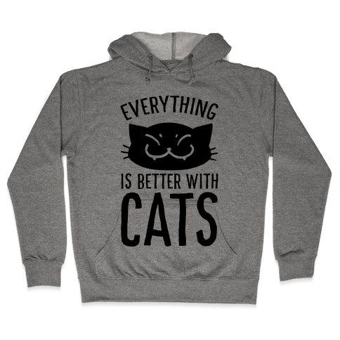 Everything is Better With Cats Hooded Sweatshirt