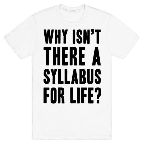 Why Isn't There A Syllabus For Life Mens T-Shirt